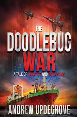 The Doodlebug War A Tale of Fanatics and Romantics by Andrew Updegrove