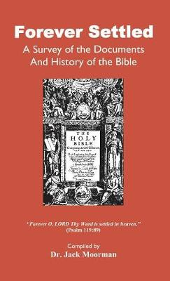 Forever Settled, a Survey of the Documents and History of the Bible by Dr Jack Moorman