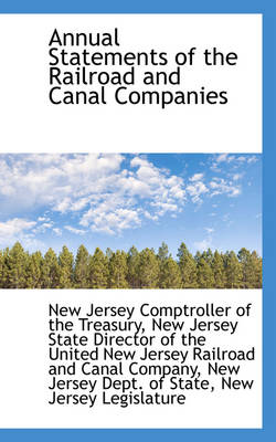 Annual Statements of the Railroad and Canal Companies by New Jersey Comptroller of Th Treasury