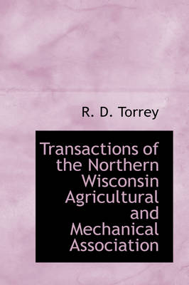 Transactions of the Northern Wisconsin Agricultural and Mechanical Association by R D Torrey