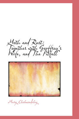 Moth and Rust Together with Geoffrey's Wife, and the Pitfall by Mary Cholmondeley