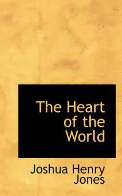 The Heart of the World by Joshua Henry Jones