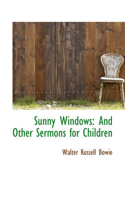 Sunny Windows And Other Sermons for Children by Walter Russell Bowie