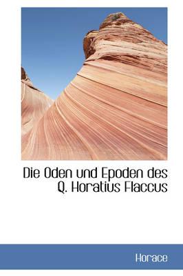 Die Oden Und Epoden Des Q. Horatius Flaccus by Horace