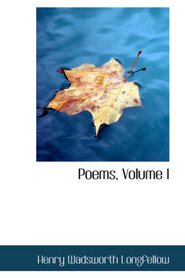 Poems, Volume I by Henry Wadsworth Longfellow