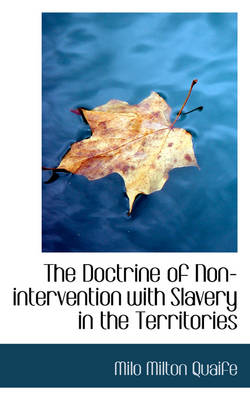 The Doctrine of Non-Intervention with Slavery in the Territories by Milo Milton Quaife