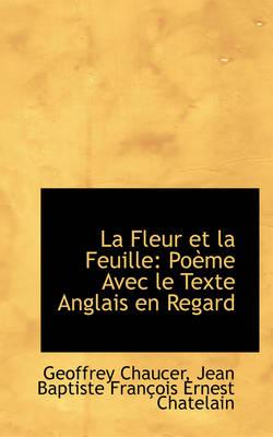 La Fleur Et La Feuille Po Me Avec Le Texte Anglais En Regard by Geoffrey Chaucer