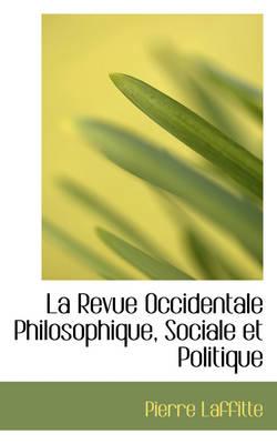 La Revue Occidentale Philosophique, Sociale Et Politique by Pierre Laffitte