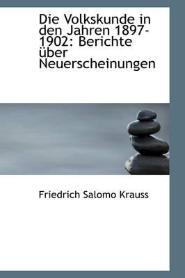Die Volkskunde in Den Jahren 1897-1902 Berichte Ber Neuerscheinungen by Friedrich Salomo Krauss