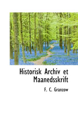 Historisk Archiv Et Maanedsskrift by F C Granzow
