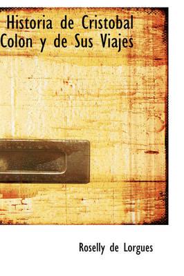 Historia de Crist Bal Colon y de Sus Viajes by Roselly De Lorgues