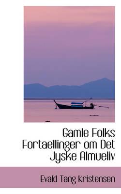 Gamle Folks Fortaellinger Om Det Jyske Almueliv by Evald Tang Kristensen