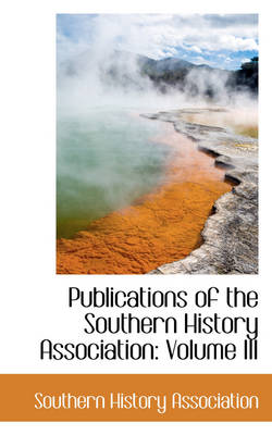 Publications of the Southern History Association Volume III by Southern History Association