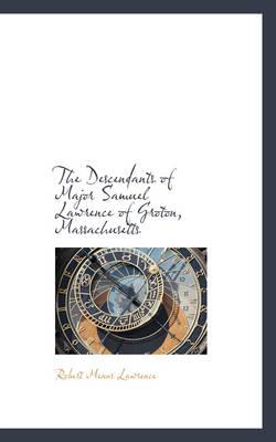 The Descendants of Major Samuel Lawrence of Groton, Massachusetts by Robert Means Lawrence
