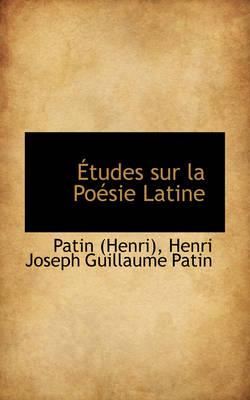 Tudes Sur La Po Sie Latine by Henri Joseph Guillaume Patin, Patin (Henri)