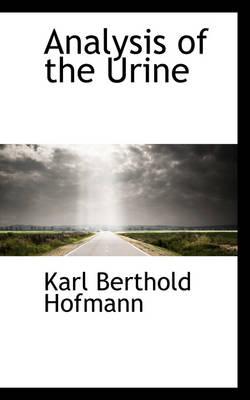 Analysis of the Urine by Karl Berthold Hofmann