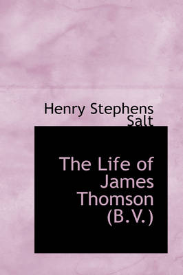 The Life of James Thomson (B.V.) by Henry Stephens Salt