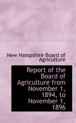 Report of the Board of Agriculture from November 1, 1894, to November 1, 1896 by New Hampshire Board of Agriculture