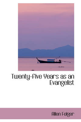 Twenty-Five Years as an Evangelist by Allen Folger