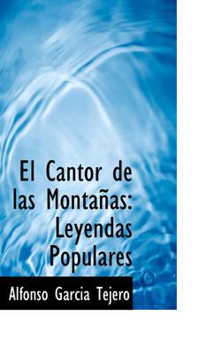 El Cantor de Las Monta as Leyendas Populares by Alfonso Garcia Tejero