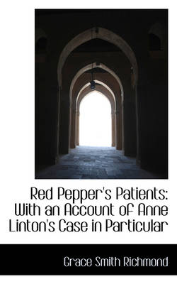 Red Pepper's Patients With an Account of Anne Linton's Case in Particular by Grace Smith Richmond