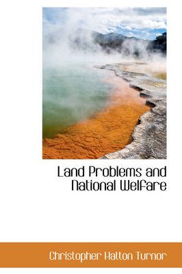 Land Problems and National Welfare by Christopher Hatton Turnor