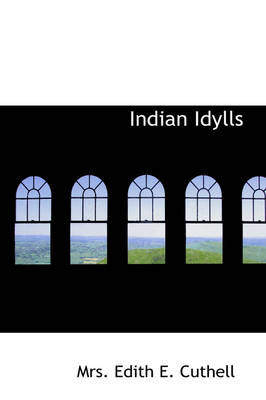 Indian Idylls by Mrs Edith E Cuthell