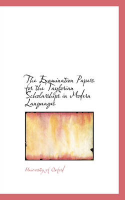 The Examination Papers for the Taylorian Scholarships in Modern Languages by Oxford University Press