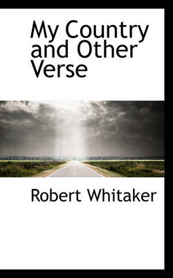 My Country and Other Verse by Robert Whitaker