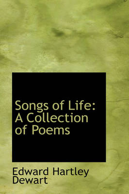 Songs of Life A Collection of Poems by Edward Hartley Dewart
