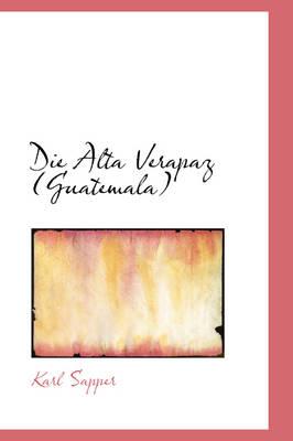 Die Alta Verapaz Guatemala by Karl Sapper