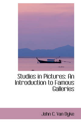 Studies in Pictures An Introduction to Famous Galleries by John C Van Dyke