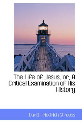 The Life of Jesus, Or, a Critical Examination of His History by David Friedrich Strauss