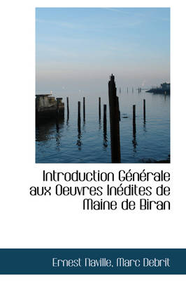 Introduction Generale Aux Oeuvres Inedites de Maine de Biran by Ernest Naville