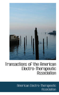 Transactions of the American Electro-Therapeutic Association by American Electro-Therapeu Association