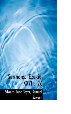Sermons Ezekiel XXVII. 26 by Edward Lane Sayer