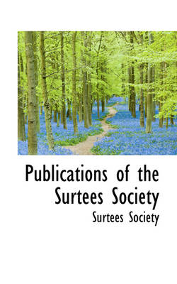 Publications of the Surtees Society by Surtees Society