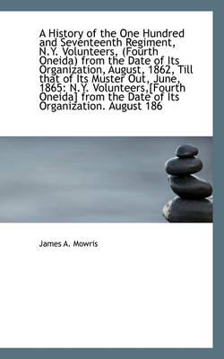 A History of the One Hundred and Seventeenth Regiment, N.Y. Volunteers, (Fourth Oneida) from the DAT by James A Mowris