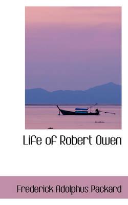 Life of Robert Owen by Frederick Adolphus Packard