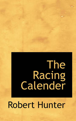 The Racing Calender by PH D Robert (Consultant Pyschiatrist Gartnavel Royal Hospital Glasgow UK) Hunter
