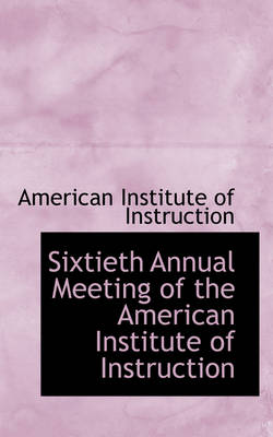 Sixtieth Annual Meeting of the American Institute of Instruction by American Institute of Instruction