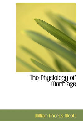The Physiology of Marriage by William Andrus Alcott
