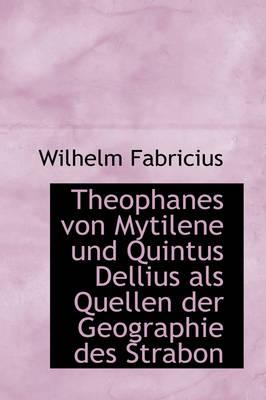 Theophanes Von Mytilene Und Quintus Dellius ALS Quellen Der Geographie Des Strabon by Wilhelm Fabricius