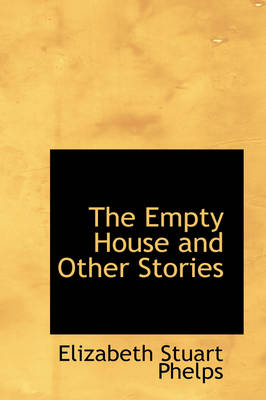 The Empty House and Other Stories by Elizabeth Stuart Phelps