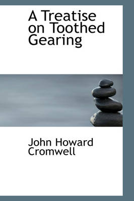 A Treatise on Toothed Gearing by John Howard Cromwell