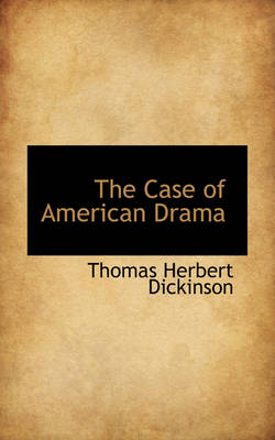 The Case of American Drama by Thomas Herbert Dickinson
