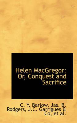 Helen MacGregor Or, Conquest and Sacrifice by C Y Barlow