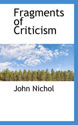 Fragments of Criticism by John Nichol