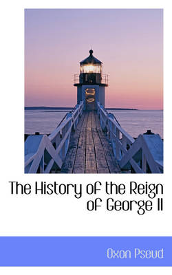 The History of the Reign of George II by Oxon Pseud