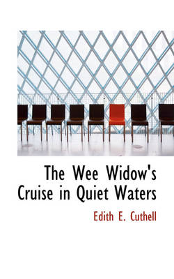 The Wee Widow's Cruise in Quiet Waters by Edith E Cuthell
